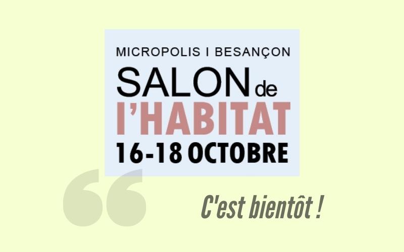 À vos agendas : Salon de l'Habitat 2020, Micropolis Besançon !